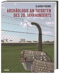 Archäologie an Tatorten des 20. Jahrhunderts von Theune-Vogt,  Claudia