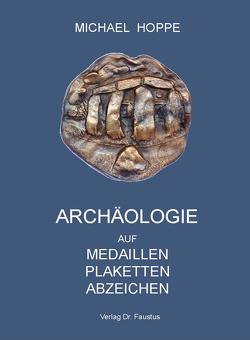 Archäologie auf Medaillen Plaketten Abzeichen von Hoppe,  Michael