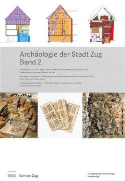Archäologie der Stadt Zug, Band 2 von Holzer,  Peter, Roth-Heege,  Eva, Rumo,  Andrea, Schmid-Schärer,  Franziska, Thierrin-Michael,  Gisela