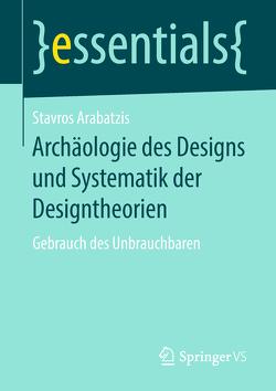 Archäologie des Designs und Systematik der Designtheorien von Arabatzis,  Stavros