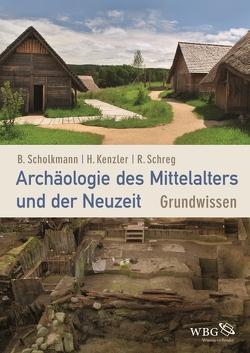 Archäologie des Mittelalters und der Neuzeit von Kenzler,  Hauke, Scholkmann,  Barbara, Schreg,  Rainer