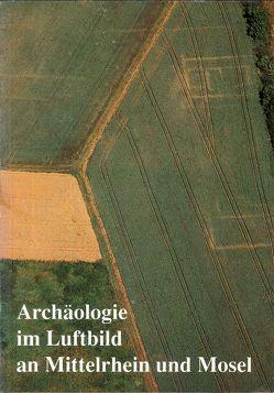Archäologie im Luftbild an Mittelrhein und Mosel von Berg,  Axel von, Wegner,  Hans H