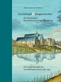 Archäologie und Baugeschichte des ehemaligen Benediktinerklosters Chemnitz von Geupel,  Volkmar, Hoffmann,  Yves