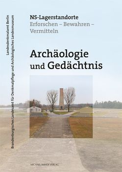 Archäologie und Gedächtnis – NS-Lagerstandorte von Drieschner,  Axel, Kersting,  Thomas, Ley,  Astrid, Lutz,  Thomas, Theune,  Claudia