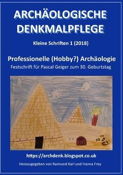 Archäologische Denkmalpflege, Kleine Schriften / Professionelle (Hobby?) Archäologie von Karl,  Raimund