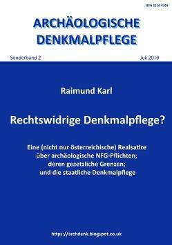 Archäologische Denkmalpflege, Sonderband / Rechtswidrige Denkmalpflege? von Karl,  Raimund