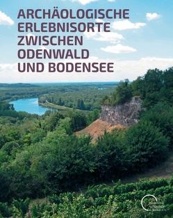 Archäologische Erlebnisorte zwischen Odenwald und Bodensee von Seitz,  Gabriele