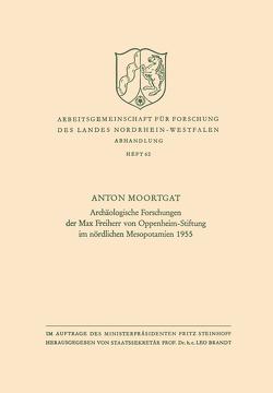 Archäologische Forschungen der Max Freiherr von Oppenheim-Stiftung im nördlichen Mesopotamien 1955 von Moortgat,  Anton