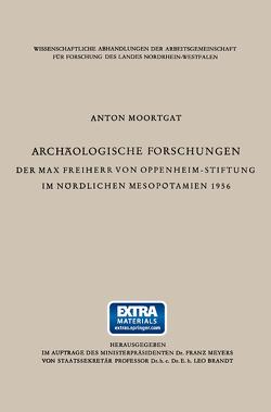 Archäologische Forschungen der Max Freiherr von Oppenheim-Stiftung im nördlichen Mesopotamien 1956 von Moortgat,  Anton