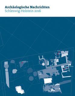 Archäologische Nachrichten aus Schleswig-Holstein 2016 von Archäologische Gesellschaft Schleswig-Holstein