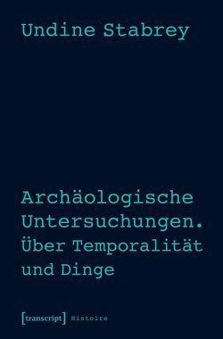 Archäologische Untersuchungen. Über Temporalität und Dinge von Stabrey,  Undine