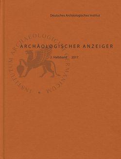 Archäologischer Anzeiger / Archäologischer Anzeiger 2017/2 von Fless,  Friederike, Rummel,  Philipp von