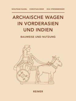 Archaische Wagen in Vorderasien und Indien von Eder,  Christian, Nagel,  Wolfram, Strommenger,  Eva
