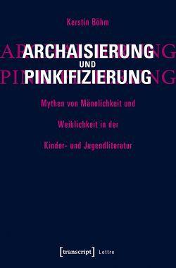 Archaisierung und Pinkifizierung von Böhm,  Kerstin