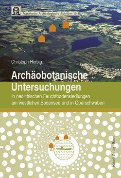 Archäobotanische Untersuchungen in neolithischen Feuchtbodensiedlungen am westlichen Bodensee und in Oberschwaben von Herbig,  Christoph