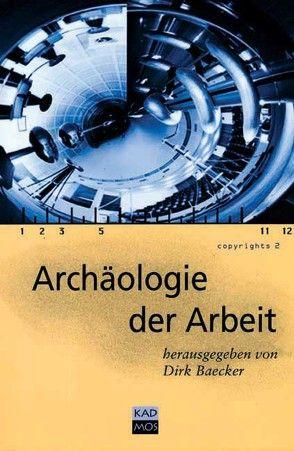 Archäologie der Arbeit von Baecker,  Dirk, Hamacher,  Werner, Höge,  Helmut, Lüdtke,  Alf, Priddat,  Birger P., Sanders,  Christoph, Springer,  Roland
