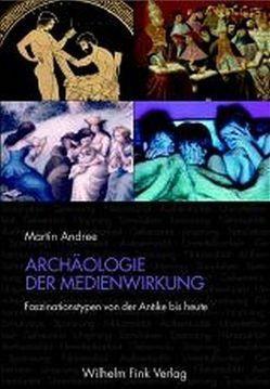 Archäologie der Medienwirkung von Andree,  Martin