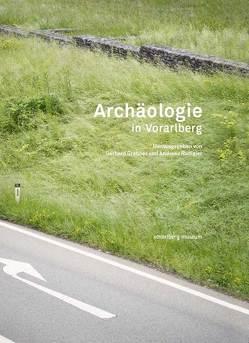Archäologie in Vorarlberg von Grabher,  Gerhard, Rudigier,  Andreas