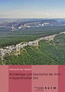 Archäologie und Geschichte der Krim in byzantinischer Zeit von Ajbabin,  Aleksandr I.
