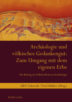 Archäologie und völkisches Gedankengut: Zum Umgang mit dem eigenen Erbe von Ickerodt,  Ulf F., Mahler,  Fred