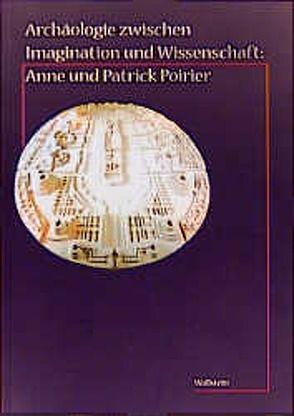 Archäologie zwischen Imagination und Wissenschaft: Anne und Patrick Poirier von Assmann,  Aleida, Assmann,  Jan, Flaig,  Egon, Jussen,  Bernhard, Poirier,  Anne, Poirier,  Patrick, Schneider,  Lambert