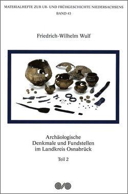 Archäologische Denkmale und Fundstellen im Landkreis Osnabrück von Friederichs,  Axel, Wulf,  Friedrich-Wilhelm