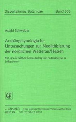 Archäopalynologische Untersuchungen zur Neolithisierung der nördlichen Wetterau /Hessen von Schweizer,  Astrid