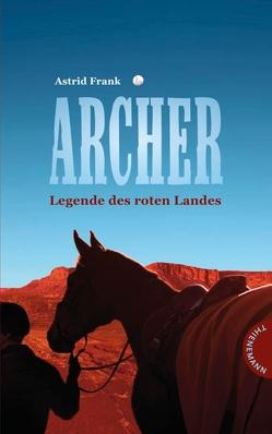 Archer – Legende des roten Landes von Frank,  Astrid, Schütte,  Niklas