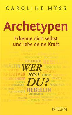 Archetypen – Wer bist du? von Myss,  Caroline, Weltzien,  Diane von