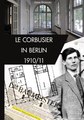 Architekten in  Berlin / Le Corbusier in Berlin 1910/1911 von Eichhorn,  Ulrike