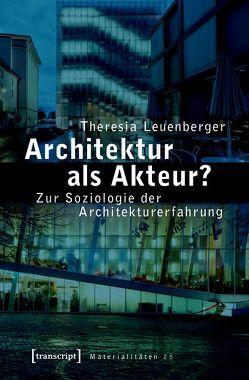 Architektur als Akteur? von Leuenberger,  Theresia