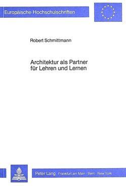 Architektur als Partner für Lehren und Lernen von Schmittmann,  Robert
