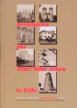 Architektur der 30er/40er Jahre in Köln von Kier,  Hiltrud, Liesenfeld,  Karen, Matzerath,  Horst, Ruschepaul,  Kristin, Schlungbaum-Stehr,  Regine
