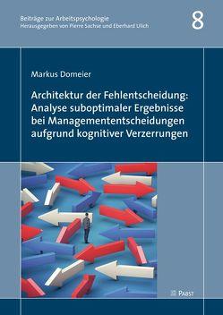 Architektur der Fehlentscheidung: Analyse suboptimaler Ergebnisse bei Managemententscheidungen aufgrund kognitiver Verzerrungen von Domeier,  Markus