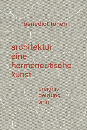 Architektur – eine hermeneutische Kunst von Tonon,  Benedict