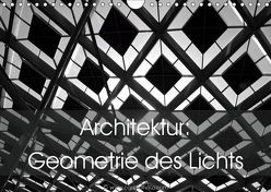Architektur: Geometrie des Lichts (Wandkalender 2019 DIN A4 quer)