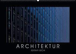 ARCHITEKTUR grafisch (Wandkalender 2019 DIN A2 quer) von Kürvers,  Gabi