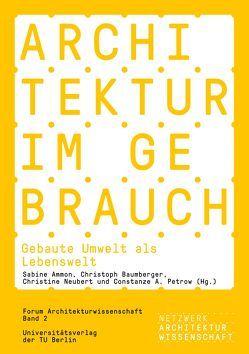 Architektur im Gebrauch von Ammon,  Sabine, Baumberger,  Christoph, Neubert,  Christine, Petrow,  Constanze A.