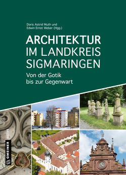 Architektur im Landkreis Sigmaringen von Heim,  Armin, Moschkon,  Agnes, Muth,  Doris Astrid, Sieber,  Dominik Gerd, Weber,  Edwin Ernst