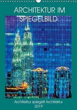 Architektur im Spiegelbild (Wandkalender 2019 DIN A3 hoch) von Gödecke,  Dieter