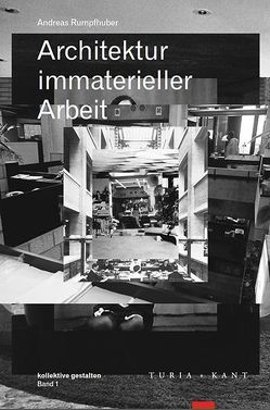 Architektur immaterieller Arbeit von Rumpfhuber,  Andreas