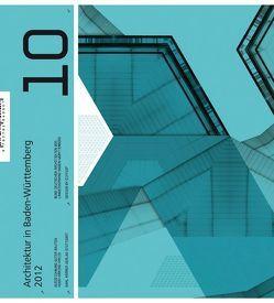 Architektur in Baden-Württemberg / Architektur in Baden-Württemberg 2012, Band 10 von Schürmann,  Peter