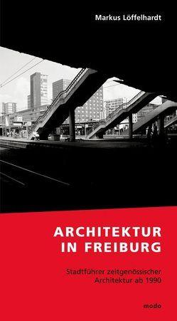 Architektur in Freiburg von Löffelhardt,  Markus