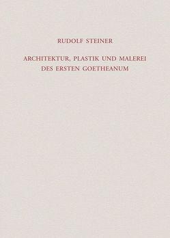 Architektur, Plastik und Malerei des Ersten Goetheanum von Halfen,  Roland, Rudolf Steiner Nachlassverwaltung, Steiner,  Rudolf