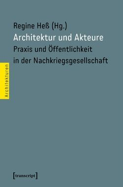 Architektur und Akteure von Heß,  Regine