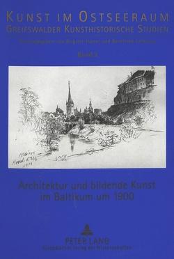 Architektur und bildende Kunst im Baltikum um 1900 von Grosmane,  Elita, Hartel,  Brigitte, Keevallik,  Juta, Lichtnau,  Bernfried
