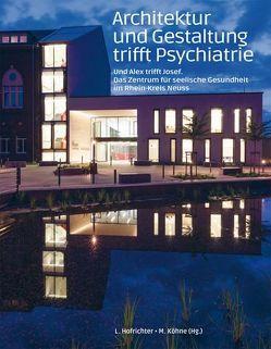 Architektur und Gestaltung trifft Psychiatrie von Brückel,  P., Gröhe,  H., Hofrichter,  L., Köhne,  M., Kubowitz,  J., Kuckert-Wöstheinrich,  A., Lütz,  M., Rieger,  M., Röhrig,  S., Sauer,  S., Seelbach,  C., Stuckstedte,  H., Süssmuth,  R., Uher,  M. B.