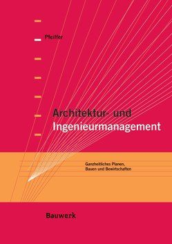 Architektur- und Ingenieurmanagement von Bethe,  A., Fanslau,  D., Pfeiffer,  M., Pfeiffer,  Martin, Scheckermann,  M., Schlie,  M.