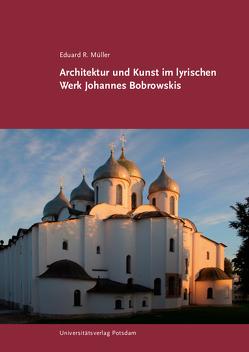 Architektur und Kunst im lyrischen Werk Johannes Bobrowskis von Müller,  Eduard R.