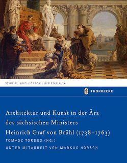 Architektur und Kunst in der Ära des sächsischen Ministers Heinrich Graf von Brühl (1738-1763) von Hörsch,  Markus, Torbus,  Tomasz